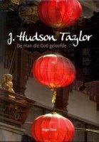J. Hudson Taylor - De man die God geloofde